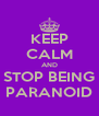 KEEP CALM AND STOP BEING PARANOID - Personalised Poster A4 size