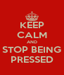 KEEP CALM AND STOP BEING PRESSED - Personalised Poster A4 size