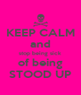 KEEP CALM and stop being sick of being STOOD UP - Personalised Poster A4 size