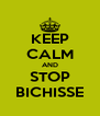 KEEP CALM AND STOP BICHISSE - Personalised Poster A4 size
