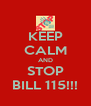 KEEP CALM AND STOP BILL 115!!! - Personalised Poster A4 size