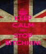 KEEP CALM AND STOP BITCHHIN! - Personalised Poster A4 size