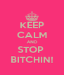 KEEP CALM AND STOP  BITCHIN! - Personalised Poster A4 size