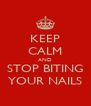 KEEP CALM AND STOP BITING YOUR NAILS - Personalised Poster A4 size