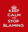 KEEP CALM AND STOP  BLAMING  - Personalised Poster A4 size