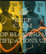 KEEP CALM AND STOP BLOWING MY  NOTIFICATIONS UP !!!! - Personalised Poster A4 size