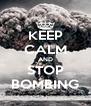 KEEP CALM AND STOP BOMBING - Personalised Poster A4 size