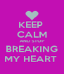 KEEP  CALM AND STOP BREAKING MY HEART  - Personalised Poster A4 size