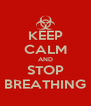 KEEP CALM AND STOP BREATHING - Personalised Poster A4 size
