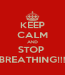 KEEP CALM AND STOP  BREATHING!!! - Personalised Poster A4 size