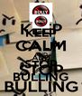 KEEP CALM AND STOP BULLING - Personalised Poster A4 size