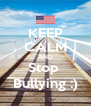 KEEP CALM AND Stop  Bullying :) - Personalised Poster A4 size