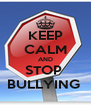 KEEP CALM AND STOP  BULLYING  - Personalised Poster A4 size