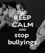 KEEP CALM AND stop  bullyings - Personalised Poster A4 size