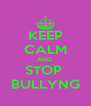 KEEP CALM AND  STOP  BULLYNG - Personalised Poster A4 size