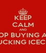 KEEP CALM AND STOP BUYING ALL ON FUCKING ICECREAM - Personalised Poster A4 size