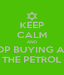 KEEP CALM AND STOP BUYING ALL  THE PETROL - Personalised Poster A4 size
