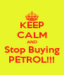 KEEP CALM AND Stop Buying PETROL!!! - Personalised Poster A4 size