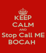 KEEP CALM AND Stop Call ME BOCAH  - Personalised Poster A4 size