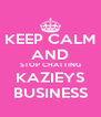 KEEP CALM AND STOP CHATTING KAZIEYS BUSINESS - Personalised Poster A4 size