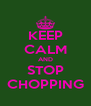 KEEP CALM AND STOP CHOPPING - Personalised Poster A4 size