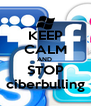 KEEP CALM AND  STOP ciberbulling - Personalised Poster A4 size