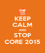 KEEP CALM AND STOP CORE 2015 - Personalised Poster A4 size