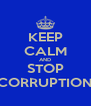 KEEP CALM AND STOP CORRUPTION - Personalised Poster A4 size