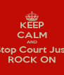 KEEP CALM AND Stop Court Just ROCK ON - Personalised Poster A4 size