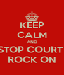 KEEP CALM AND STOP COURT  ROCK ON - Personalised Poster A4 size