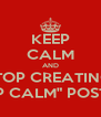 """KEEP CALM AND STOP CREATING  """"KEEP CALM"""" POSTERS! - Personalised Poster A4 size"""