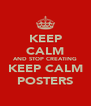 KEEP CALM AND STOP CREATING KEEP CALM POSTERS - Personalised Poster A4 size