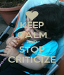 KEEP CALM AND STOP CRITICIZE - Personalised Poster A4 size
