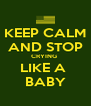 KEEP CALM AND STOP CRYING  LIKE A  BABY - Personalised Poster A4 size