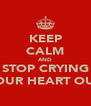 KEEP CALM AND STOP CRYING YOUR HEART OUT - Personalised Poster A4 size