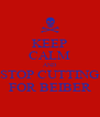 KEEP CALM AND STOP CUTTING FOR BEIBER - Personalised Poster A4 size