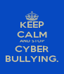 KEEP CALM AND STOP CYBER BULLYING. - Personalised Poster A4 size
