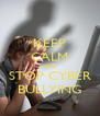 KEEP CALM AND STOP CYBER BULLYING - Personalised Poster A4 size