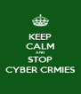 KEEP CALM AND STOP CYBER CRMIES - Personalised Poster A4 size