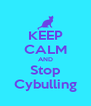 KEEP CALM AND Stop Cybulling - Personalised Poster A4 size