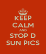 KEEP CALM AND STOP D SUN PICS - Personalised Poster A4 size