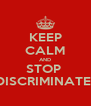 KEEP CALM AND STOP  DISCRIMINATE  - Personalised Poster A4 size