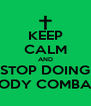 KEEP CALM AND STOP DOING BODY COMBAT - Personalised Poster A4 size