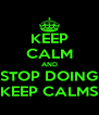 KEEP CALM AND STOP DOING KEEP CALMS - Personalised Poster A4 size