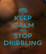 KEEP CALM AND STOP DRIBBLING - Personalised Poster A4 size