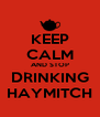 KEEP CALM AND STOP DRINKING HAYMITCH - Personalised Poster A4 size