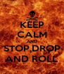 KEEP CALM AND STOP,DROP AND ROLL - Personalised Poster A4 size