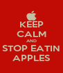 KEEP CALM AND STOP EATIN APPLES - Personalised Poster A4 size