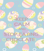 KEEP CALM AND STOP EATING  CHOCLATE   - Personalised Poster A4 size
