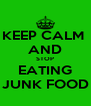 KEEP CALM  AND STOP EATING JUNK FOOD - Personalised Poster A4 size